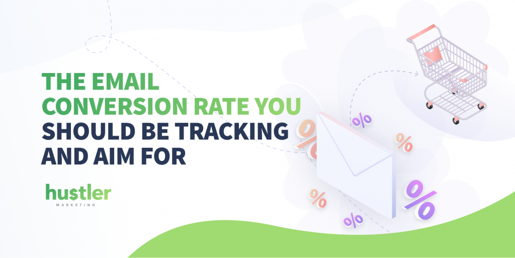 The email conversion rate you should be tracking and aim for